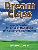 img - for Dream Class: How To Transform Any Group Of Students Into The Class You've Always Wanted book / textbook / text book
