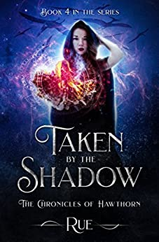 Taken by the Shadow: Magic, Fantasy, Adventure (The Chronicles of Hawthorn Book 4) by [Rue]