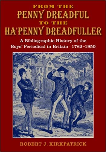 Book From the Penny Dreadful to the Ha'penny Dreadfuller: A Bibliographical History of the British Boys' Periodical 1762-1950