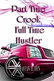 Part Time Crook Full Time Hustler, Lashan Hudson, 1466497750
