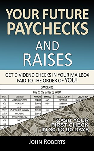 Your Future Paychecks And Raises: Get Dividend Checks In Your Mailbox Paid To The Order of You! (Best Stock Broker For Beginners)