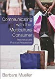 img - for Communicating With the Multicultural Consumer: Theoretical and Practical Perspectives book / textbook / text book