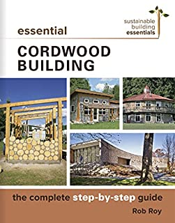Book Cover: Essential Cordwood Building: The Complete Step-by-Step Guide