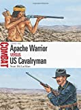 Apache Warrior vs US Cavalryman: 1846-86 (Combat)