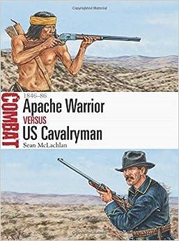 Apache Warrior vs US Cavalryman: 1846-86 (Combat)