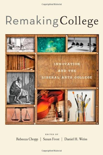 Download Remaking College: Innovation and the Liberal Arts PDF