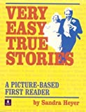 img - for All New Very Easy True Stories: A Picture-Based First Reader by Heyer, Sandra (2005) Paperback book / textbook / text book