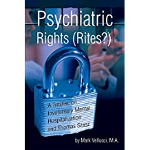 Psychiatric Rights (Rites?): A Treatise on Involuntary Mental Hospitalization and Thomas Szasz (English Edition)