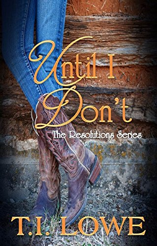 Until I Don't (The Resolutions Series Book 2) by [Lowe, T.I.]