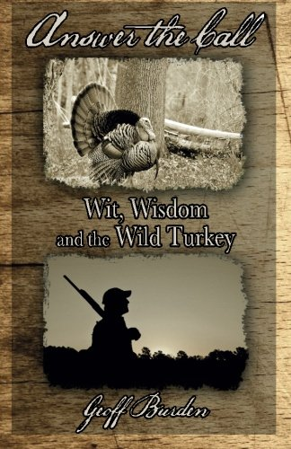Answer the Call: Wit, Wisdom and the Wild Turkey (Turkey Old Pro Hunter)
