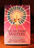 The Ascended Masters on Soul Mates and Twin Flames I and II: Initiation by the Great White Brotherhood