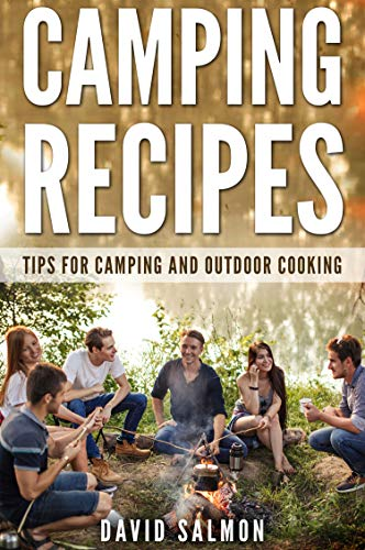 Camping Recipes: Tips for camping  and outdoor cooking (Best Camping Meals For Two)