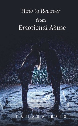 How to Recover From Emotional Abuse: Heal Your Broken Heart