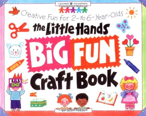 The Little Hands Big Fun Craft Book: Creative Fun for 2- To 6-Year-Olds (Williamson Little Hands Series)