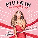 My Life as Eva: The Struggle Is Real Audiobook by Eva Gutowski Narrated by Eva Gutowski