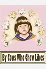 By Cows Who Chew Lilies Kindle Edition