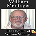 Homilies of William Meninger: Homilies from the Trappists of St. Benedict's Monastery Audiobook by William Meninger Narrated by Martin Rowe