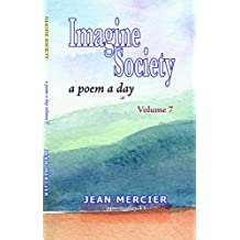 IMAGINE SOCIETY: A POEM A DAY - Volume 7 (Jean Mercier's A Poem A Day)