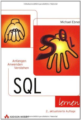 SQL lernen Anfangen, anwenden, verstehen Taschenbuch – 15. Juni 2002 Michael Ebner Addison-Wesley 3827320259 MAK_GD_9783827320254