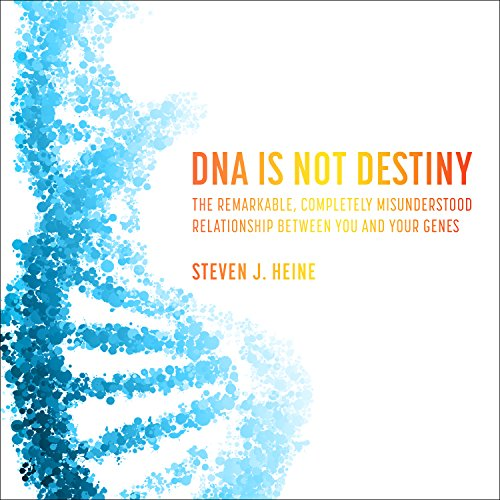 DNA Is Not Destiny: The Remarkable, Completely Misunderstood Relationship Between You and Your Genes cover