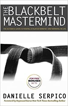 Book The Blackbelt Mastermind: The Ultimate Guide to having a Fighter Mindset and Winning in Life.
