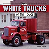 White Trucks of the 1960s at Work, Barry R. Bertram, 1583882405