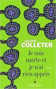 Je suis morte et je n'ai rien appris par Solenn Colléter