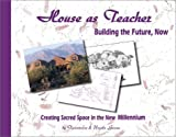 img - for House as Teacher: Creating Sacred Space in the New Millennium, Building the Future Now by Twintreess (2002-01-14) book / textbook / text book