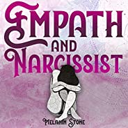 Empath and Narcissist: Become an Empowered Empath & Learn How to Help Other People Without Paying the Pric