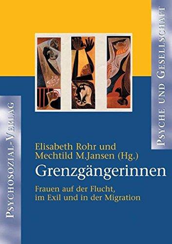Grenzgängerinnen: Frauen auf der Flucht, im Exil und in der Migration (Psyche und Gesellschaft)