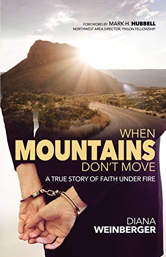 When Mountains Don't Move: A True Story of Faith Under Fire by [Weinberger, Diana]