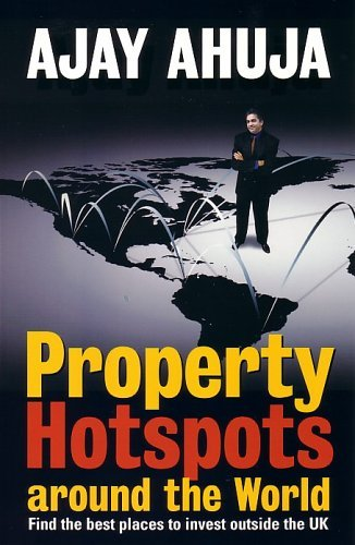 Property Hotspots Around World: Find the Best Places to Invest Outside the UK by Ajay Ahuja (2005-03-25)