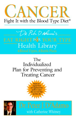 Cancer: Fight It with the Blood Type Diet (Dr. Peter J. D'Adamo's Eat Right 4 Your Type Health Library)