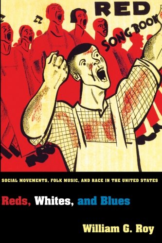 Read Online Reds, Whites, and Blues: Social Movements, Folk Music, and Race in the United States (Princeton Studies in Cultural Sociology) ebook
