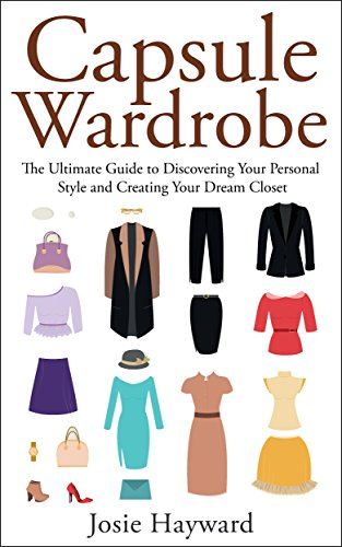 CAPSULE WARDROBE: The Ultimate Guide to Discovering Your Personal Style and Creating Your Dream Closet (Style Secrets, Confident Closet, Simple Elegance, Personal Style, Fashion and - Your Closet Dream