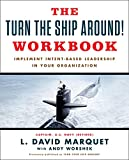 img - for The Turn The Ship Around! Workbook: Implement Intent-Based Leadership In Your Organization book / textbook / text book