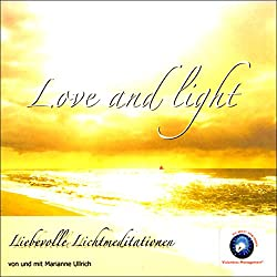 Love and Light - Liebevolle Lichtmeditation