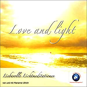 Love and Light - Liebevolle Lichtmeditation Hörbuch