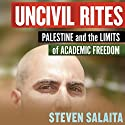 Uncivil Rites: Palestine and the Limits of Academic Freedom Audiobook by Steven Salaita Narrated by Tristan Morris