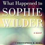 What Happened to Sophie Wilder | Christopher Beha