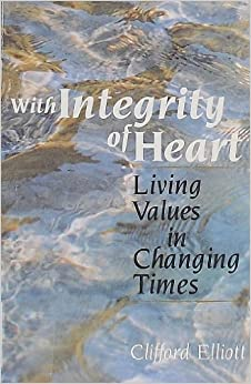 With Integrity of Heart: Living Values in Changing Times