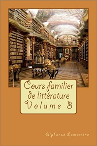 Cours familier de littérature (Volume 3) (French Edition): Alphonse