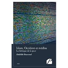 Islam, Occident et médias: La fabrique de la peur (Essai) (French Edition)