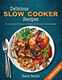 Delicious Slow Cooker Recipes: A Full Colour Crock Pot Cookbook for your Slow Cooker Delicious Slow Cooker Recipes: Full Colour Crock Pot Cookbook for ... Pot Recipes Cookbook, Crock Pot recipes)