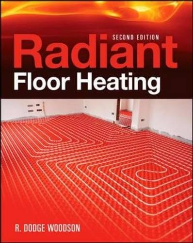 Radiant Floor Heating, Second Edition (Radiant Heat Boilers)