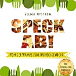 Speck ab! [Give up Bacon! Get Rid of the Paunch and Attain Your Desired Weight]: Von der Wampe zum Wunschgewicht - inkl. 10 Wochen Trainings- und Ernährungsplan | Selma Nyström
