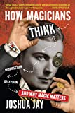 How Magicians Think: Misdirection, Deception, and