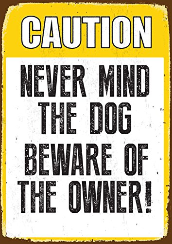 Caution Never Mind The Dog-Beware of The Owner Tin Sign