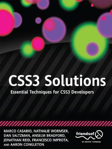 CSS3 Solutions: Essential Techniques for CSS3 Developers by Aaron Congleton , Anselm Bradford , Dan Saltzman , Francesco Improta , Jonathan Reid , Marco Casario , Nathalie Wormser, Publisher : friendsofED