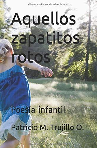 Aquellos zapatitos rotos Poesía infantil  [Trujillo O., Patricio M.] (Tapa Blanda)